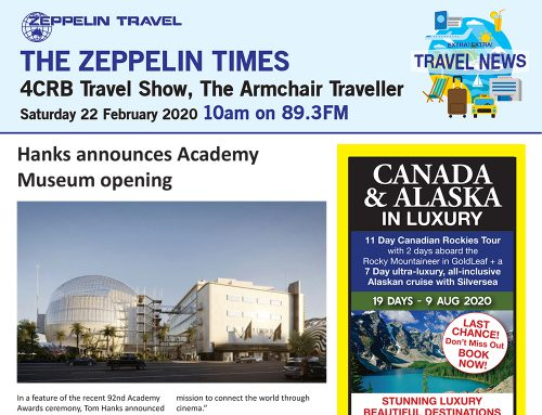The Zeppelin Times 4CRB Travel Show, Saturday 22 February 2020, 10am on 89.3FM